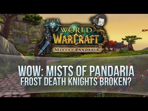 World of Warcraft: Mists of Pandaria – Frost Death Knights Broken?