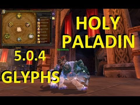 Patch 5.0.4: Holy Paladin Glyphs! Sacred's Choices (World of Warcraft PvP & Gameplay)