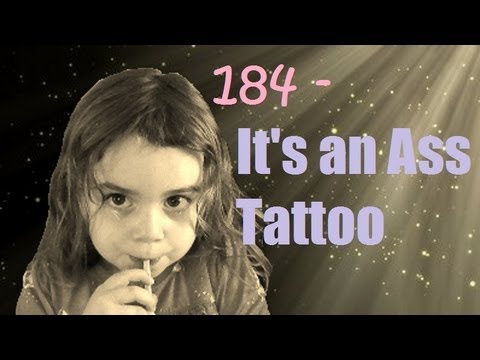 184 – It's An Ass Tattoo