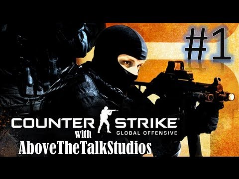 Let's Play CounterStrike: Global Offensive – Part 1 – AboveTheTalkStudios