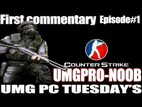 UMGPc:UMGPro-NooB First Commentary(CounterStrike)