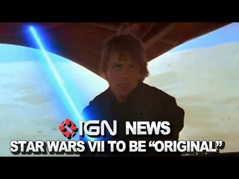 "IGN News – Star Wars Episode VII Will Be an ""Original Story"""